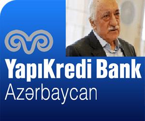 """""""Yapı Kredi Bank Azərbaycan"""" bitir: FƏTÖ ittihamı maliyyə problemləri yaradıb"""
